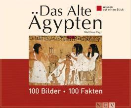 Das Alte Ägypten: 100 Bilder - 100 Fakten: Wissen auf einen Blick: 100 Bilder - 100 Fakten. Wissen auf einen Blick