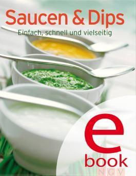 Saucen & Dips: Die besten Rezepte in einem Kochbuch: Einfach, schnell und vielseitig
