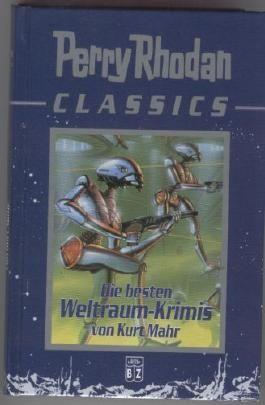 Perry Rhodan Classics. Die besten Weltraum-Krimis von Kurt Mahr (gebunden) (Perry Rhodan Classics)