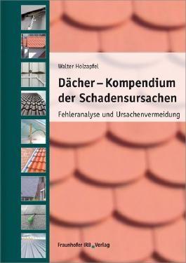 Dächer - Kompendium der Schadensursachen: Fehleranalyse und Ursachenvermeidung.