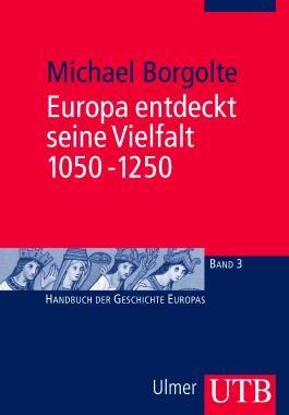 Europa entdeckt seine Vielfalt 1050-1250