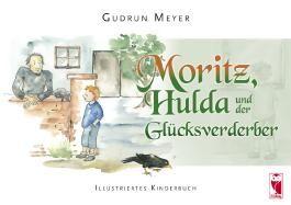 Moritz, Hulda und der Glücksverderber