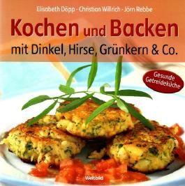Kochen und Backen mit Dinkel. Hirse, Grünkern & Co.