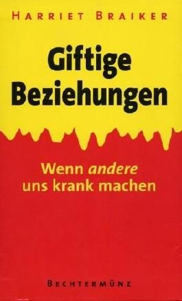 Giftige Beziehungen : Wenn andere uns krank machen. Lethal lovers and poisonous people.