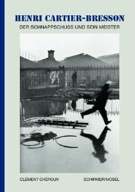Henri Cartier-Bresson - Der Schnappschuss und sein Meister