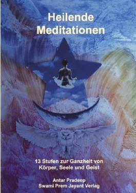Heilende Meditationen: 13 Stufen zur Ganzheit von Körper, Seele und Geist
