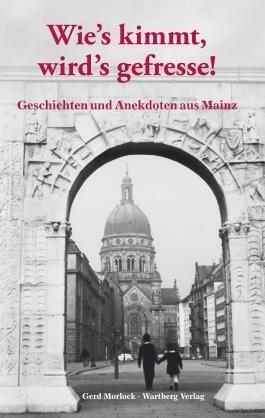 Wie's kimmt wird's gefressse - Geschichten und Anekdoten aus Mainz