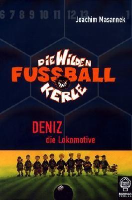 Die wilden Fussballkerle - Buchausgabe / Deniz die Lokomotive
