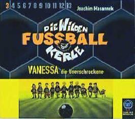 Die wilden Fussballkerle - CD-Ausgabe / Vanessa, die Unerschrockene
