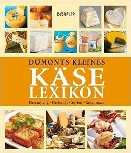 DuMonts Kleines Käse-Lexikon. Herstellung - Herkunft - Sorten - Geschmack