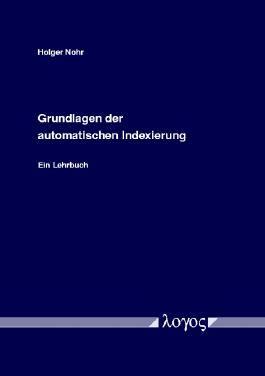 Grundlagen der automatischen Indexierung. Ein Lehrbuch