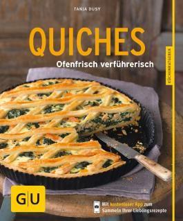 Quiches - neue Rezepte: Ofenfrisch verführerisch (Kochen & Verwöhnen)