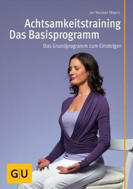 Achtsamkeitstraining - Das Basisprogramm: Nach der anerkannten Anti-Stress-Methode MBSR (Lebenshilfe)