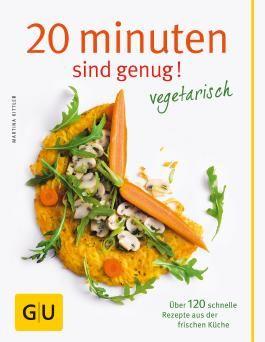 20 Minuten sind genug - vegetarisch: Über 120 schnelle Rezepte aus der frischen Küche (GU Themenkochbuch)