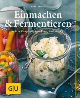 Einmachen & Fermentieren: Einfache Rezepte für Sauerkraut, Kimchi & Co. (GU einfach clever Relaunch 2007)