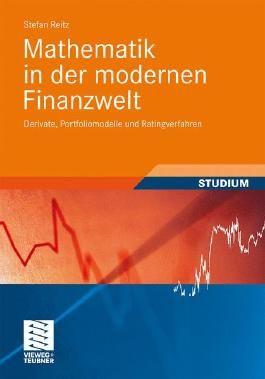 Mathematik in der modernen Finanzwelt: Derivate, Portfoliomodelle und Ratingverfahren (Studienbücher Wirtschaftsmathematik)