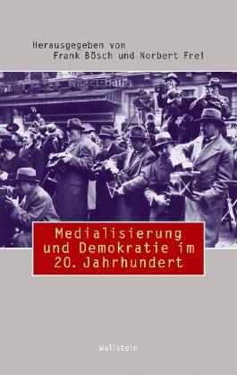 Medialisierung und Demokratie im 20. Jahrhundert