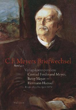 Verlagskorrespondenz: Conrad Ferdinand Meyer, Betsy Meyer – Hermann Haessel mit zugehörigen Briefwechseln und Verlagsdokumenten