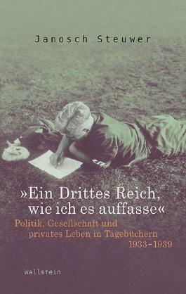 »Ein Drittes Reich, wie ich es auffasse«: Politik, Gesellschaft und privates Leben in Tagebüchern 1933-1939