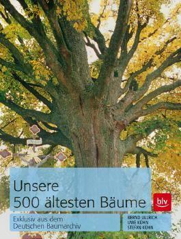 Unsere 500 ältesten Bäume