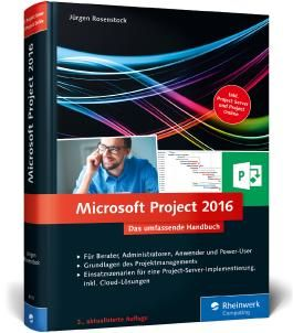 Microsoft Project 2016: Das umfassende Handbuch. Inkl. Project Server und Project Online