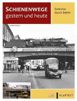 Schienenwege gestern und heute Berlin