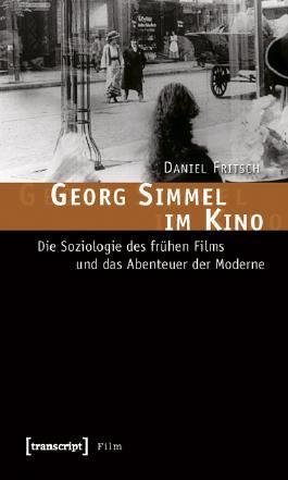 Georg Simmel im Kino: Die Soziologie des frühen Films und das Abenteuer der Moderne