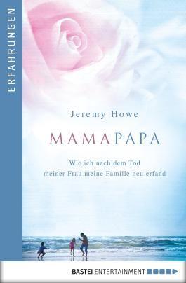 MamaPapa: Wie ich nach dem Tod meiner Frau meine Familie neu erfand