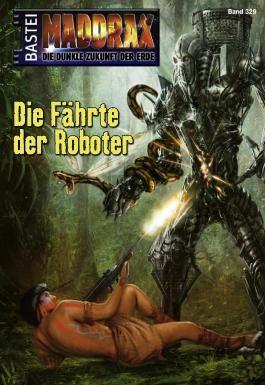 Maddrax - Folge 329: Die Fährte der Roboter