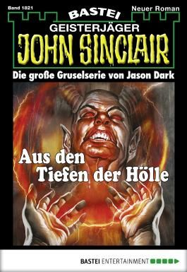 John Sinclair - Folge 1821: Aus den Tiefen der Hölle