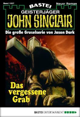 John Sinclair - Folge 1827: Das vergessene Grab