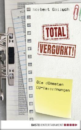 Total vergurkt!: Die dümmsten EU-Verordnungen