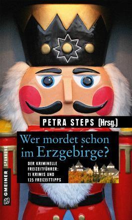 Wer mordet schon im Erzgebirge?: 11 Krimis und 125 Freizeittipps (Kriminelle Freizeitführer im GMEINER-Verlag)