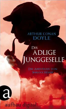 Der adlige Junggeselle: Die Abenteuer des Sherlock Holmes