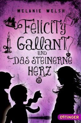 Felicity Gallant und Das steinerne Herz