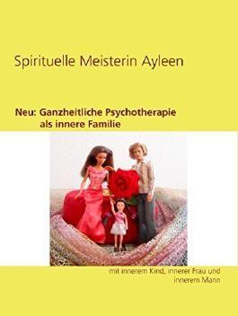 Neu: Ganzheitliche Psychotherapie als innere Familie: mit innerem Kind, innerer Frau und innerem Mann