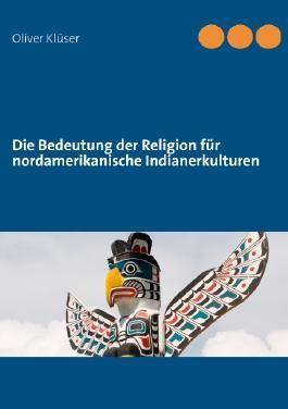 Die Bedeutung der Religion für nordamerikanische Indianerkulturen