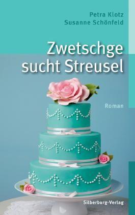 Zwetschge sucht Streusel: Roman