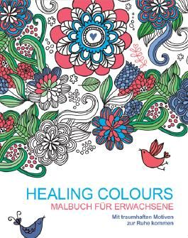 Malbuch für Erwachsene: Healing Colours