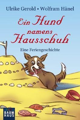 Ein Hund namens Hausschuh - Eine Feriengeschichte