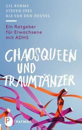 Chaosqueen und Traumtänzer: Ein Ratgeber für Erwachsene mit ADHS