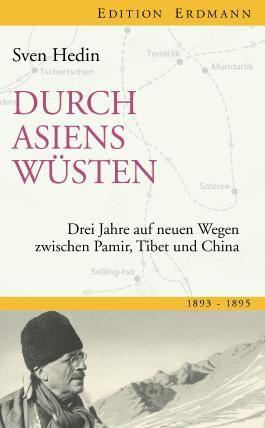 Durch Asiens Wüsten: Drei Jahre auf neuen Wegen zwischen Pamir, Tibet, China 1893-1895