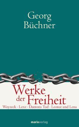 Werke der Freiheit: Woyzeck Lenz Dantons Tod Leonce und Lena (Klassiker der Weltlitartur)