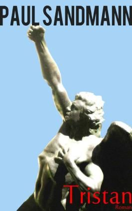 Tristan - Eine Chronik über den Zeitgeist des 21. Jahrhunderts