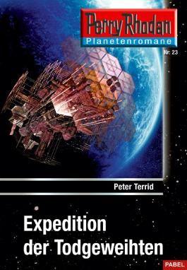 Planetenroman 23: Expedition der Todgeweihten: Ein abgeschlossener Roman aus dem Perry Rhodan Universum (Perry Rhodan-Planetenroman)