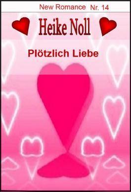 Plötzlich Liebe: New Romance Heike Noll Nr. 14