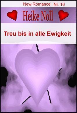 Treu bis in alle Ewigkeit: New Romance Heike Noll Nr. 16