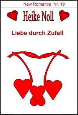 Liebe durch Zufall: New Romance Heike Noll Nr. 19