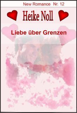 Liebe über Grenzen: New Romance Heike Noll Nr. 12