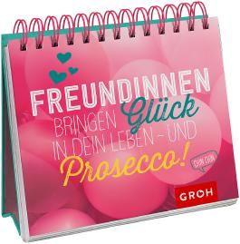 Freundinnen bringen Glück in dein Leben – und Prosecco!